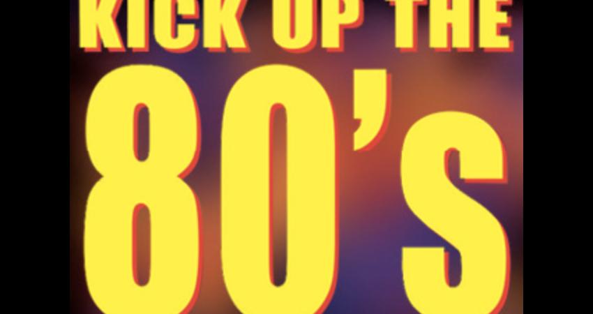 KICK UP THE 80S