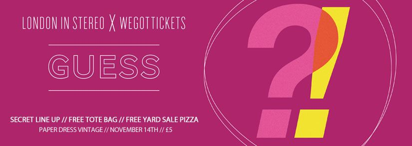GUESS | Presented by London in Stereo and WeGotTickets
